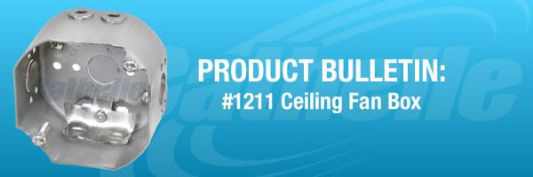 PRODUCT BULLETIN: #1211 Ceiling Fan Box